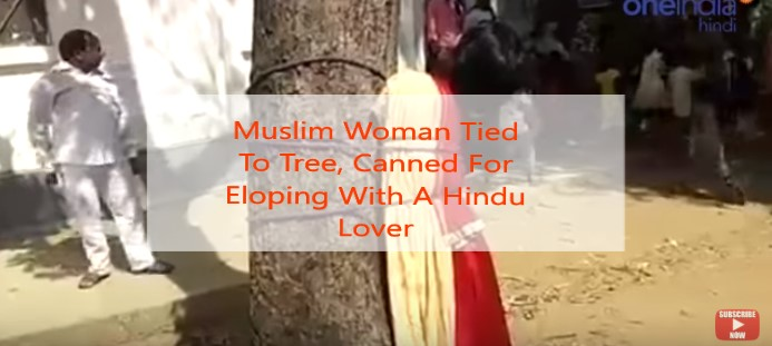 WATCH VIDEO 🎥 | Muslim Woman Tied To Tree, Canned For Eloping With A Hindu Lover